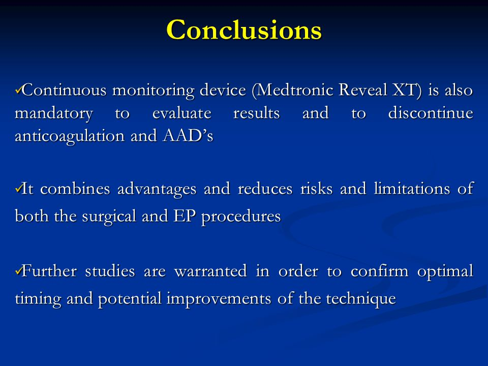 Conclusions Continuous monitoring device (Medtronic Reveal XT) is also mandatory to evaluate results and to discontinue anticoagulation and AAD's Cont