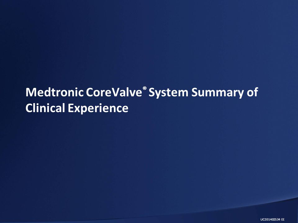 Medtronic CoreValve ® System Summary of Clinical Experience UC201402534 EE