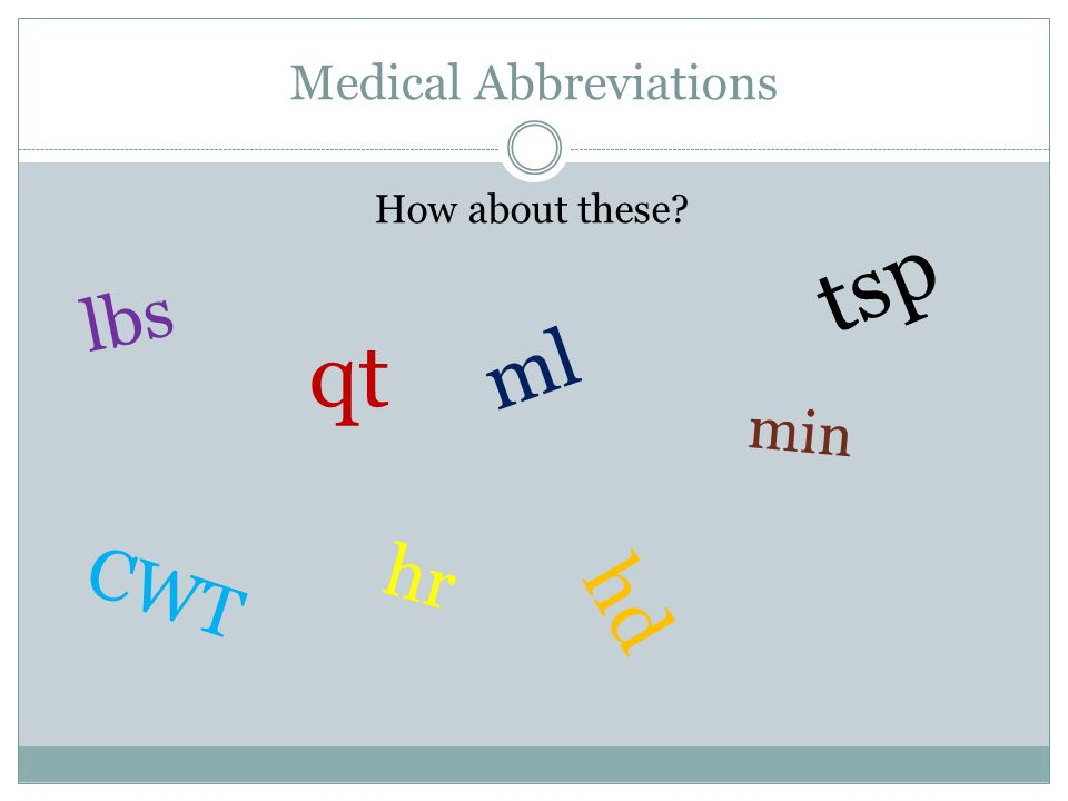 Medical Abbreviations How about these lbs ml CWT hd tsp hr qt min