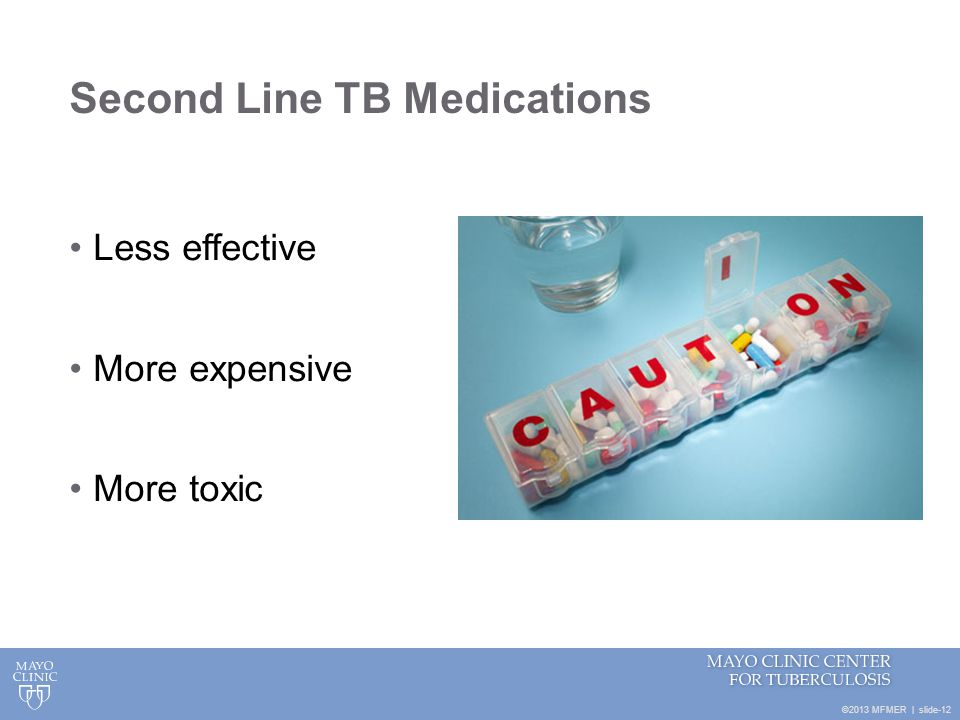 ©2013 MFMER   slide-12 Second Line TB Medications Less effective More expensive More toxic