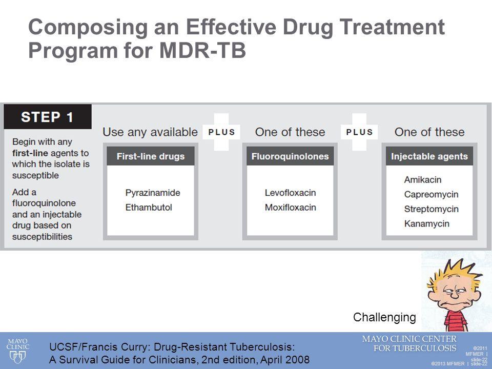 ©2013 MFMER   slide-22 Composing an Effective Drug Treatment Program for MDR-TB ©2011 MFMER   slide-22 UCSF/Francis Curry: Drug-Resistant Tuberculosis