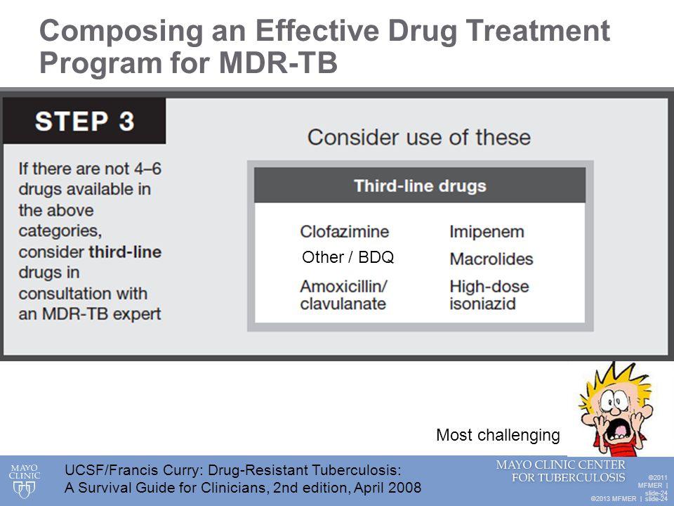 ©2013 MFMER   slide-24 Composing an Effective Drug Treatment Program for MDR-TB ©2011 MFMER   slide-24 UCSF/Francis Curry: Drug-Resistant Tuberculosis