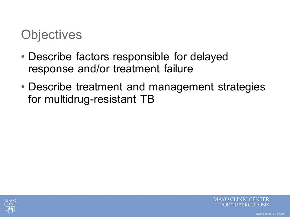 ©2013 MFMER   slide-3 Objectives Describe factors responsible for delayed response and/or treatment failure Describe treatment and management strategi