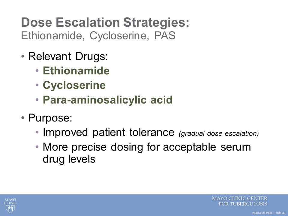 ©2013 MFMER   slide-33 Dose Escalation Strategies: Ethionamide, Cycloserine, PAS Relevant Drugs: Ethionamide Cycloserine Para-aminosalicylic acid Purp