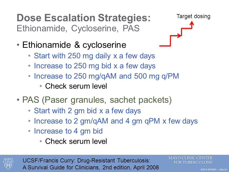 ©2013 MFMER   slide-34 Dose Escalation Strategies: Ethionamide, Cycloserine, PAS Ethionamide & cycloserine Start with 250 mg daily x a few days Increa