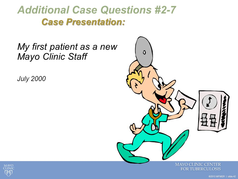 ©2013 MFMER   slide-42 Case Presentation: Additional Case Questions #2-7 Case Presentation: My first patient as a new Mayo Clinic Staff July 2000