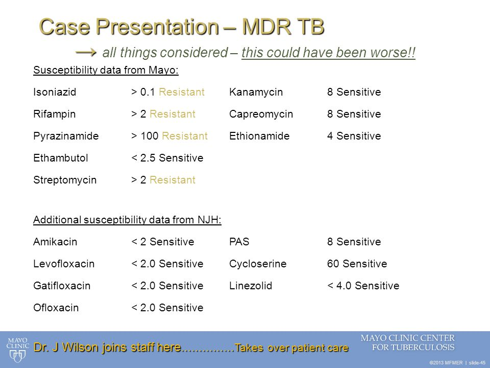 ©2013 MFMER   slide-45 Case Presentation – MDR TB → Case Presentation – MDR TB → all things considered – this could have been worse!! Susceptibility d
