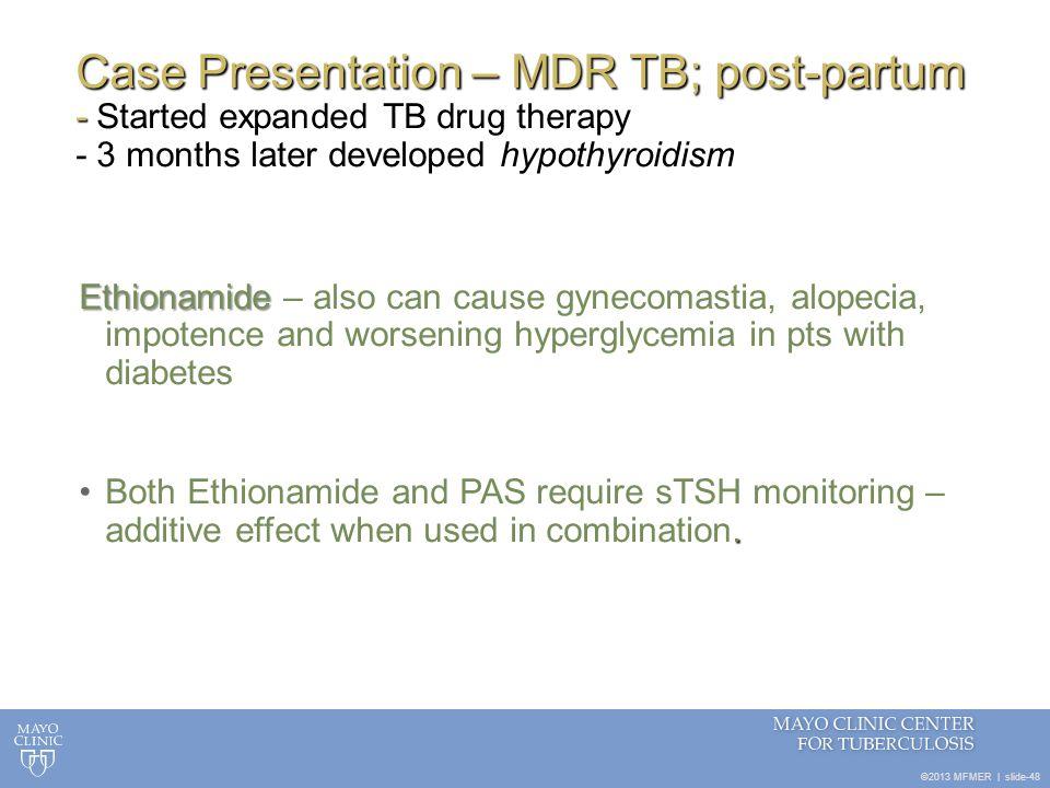 ©2013 MFMER   slide-48 Case Presentation – MDR TB; post-partum - Case Presentation – MDR TB; post-partum - Started expanded TB drug therapy - 3 months