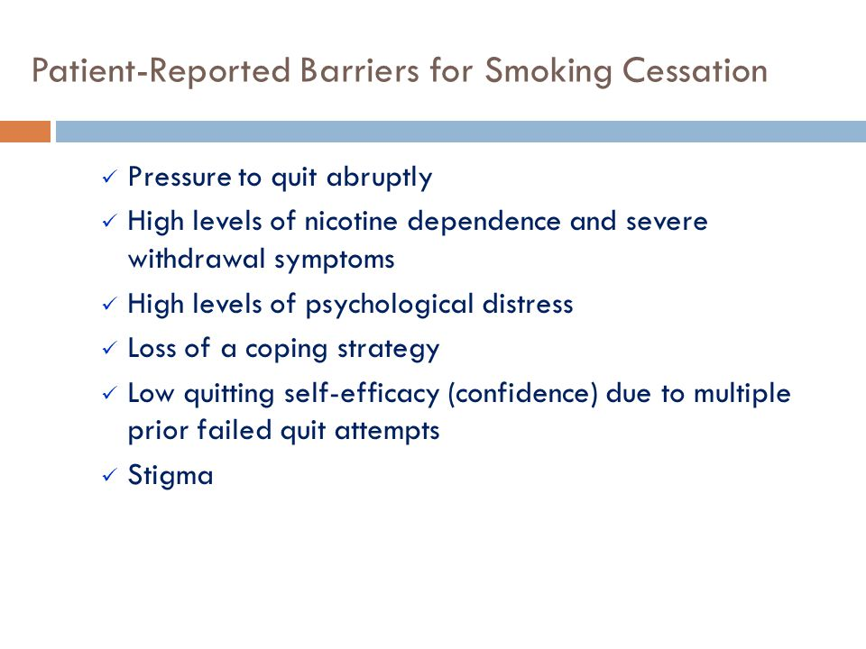 Patient-Reported Barriers for Smoking Cessation Pressure to quit abruptly High levels of nicotine dependence and severe withdrawal symptoms High level