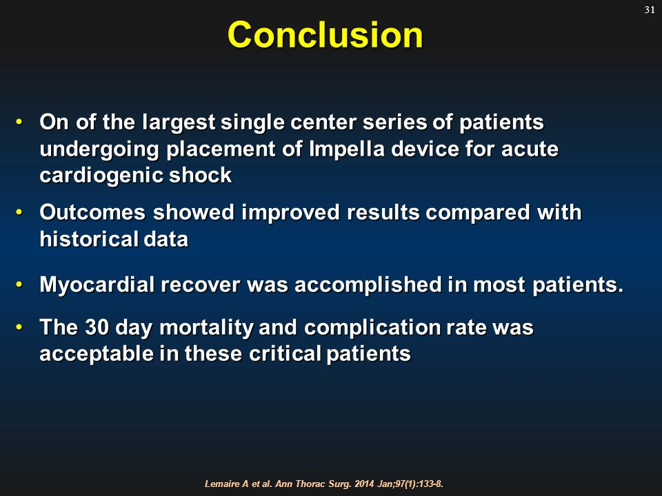 31Conclusion On of the largest single center series of patients undergoing placement of Impella device for acute cardiogenic shock Outcomes showed improved results compared with historical data Myocardial recover was accomplished in most patients.