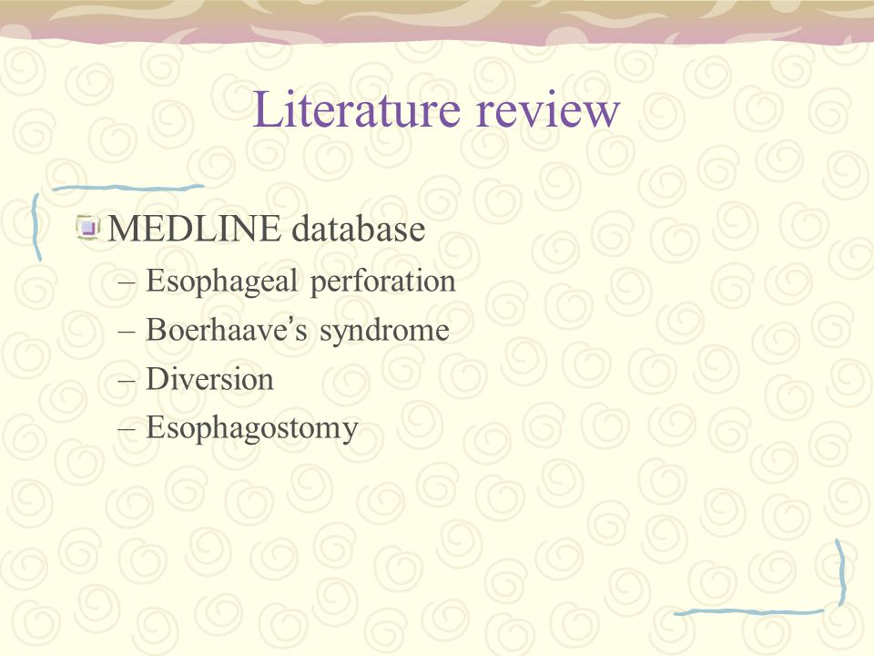 Literature review MEDLINE database –Esophageal perforation –Boerhaave ' s syndrome –Diversion –Esophagostomy