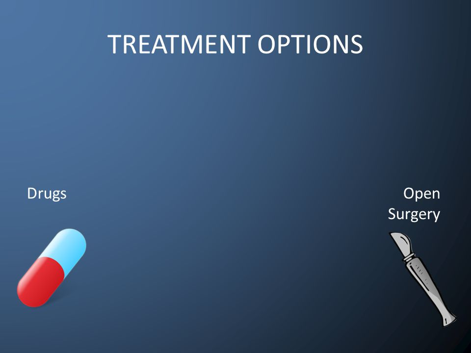 DrugsOpen Surgery TREATMENT OPTIONS