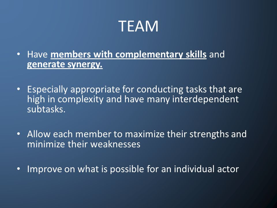 TEAM Have members with complementary skills and generate synergy.