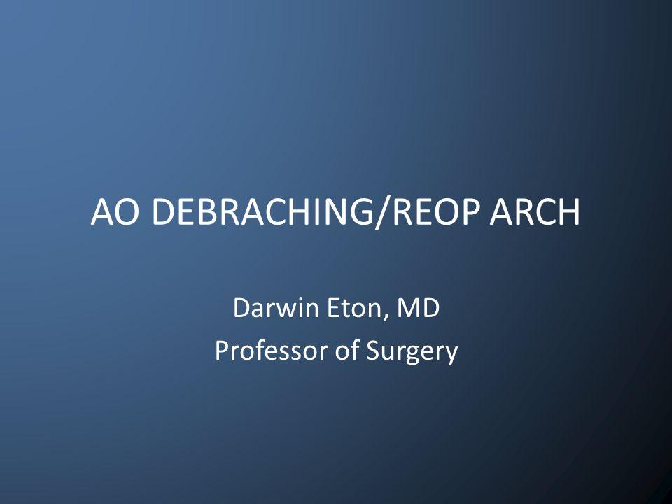 AO DEBRACHING/REOP ARCH Darwin Eton, MD Professor of Surgery