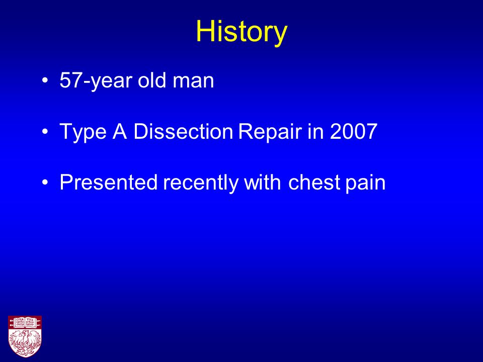 History 57-year old man Type A Dissection Repair in 2007 Presented recently with chest pain