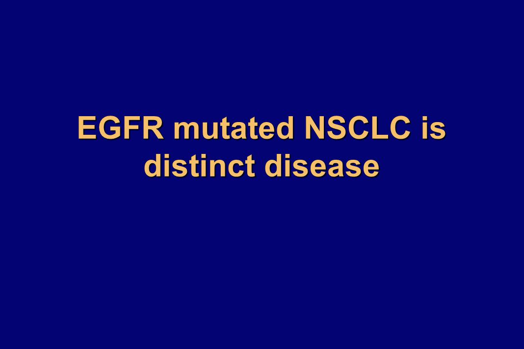 EGFR mutated NSCLC is distinct disease