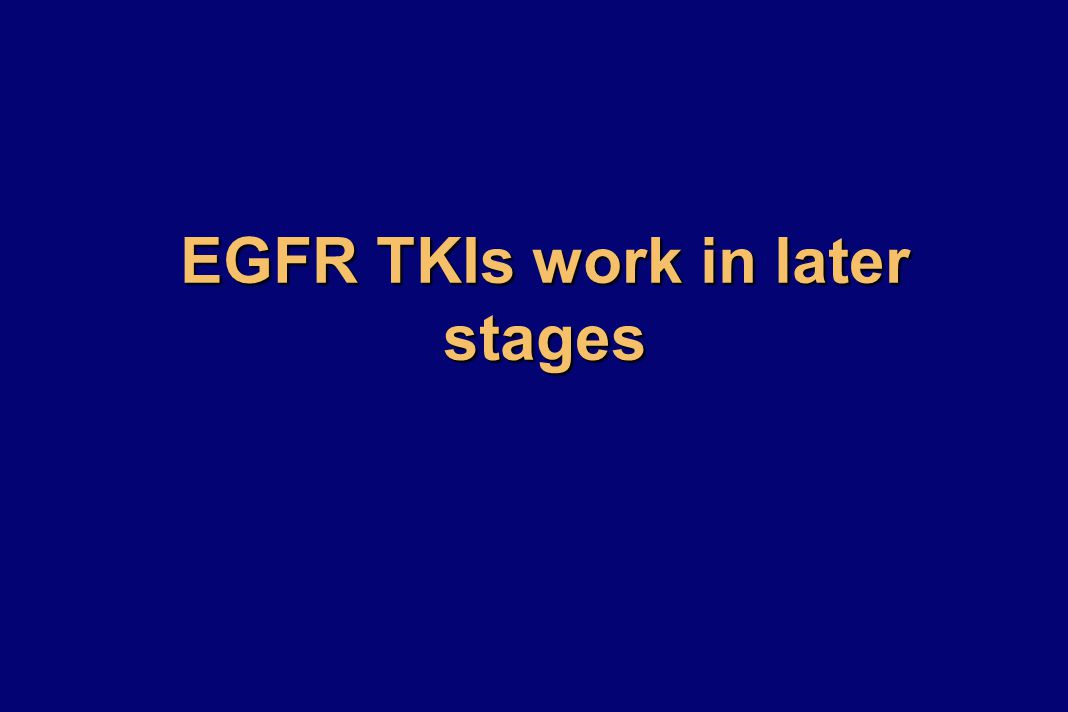 EGFR TKIs work in later stages