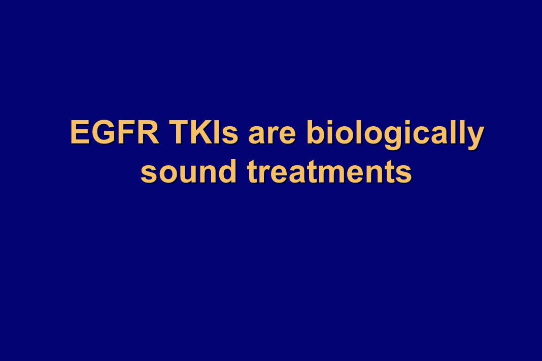 EGFR TKIs are biologically sound treatments