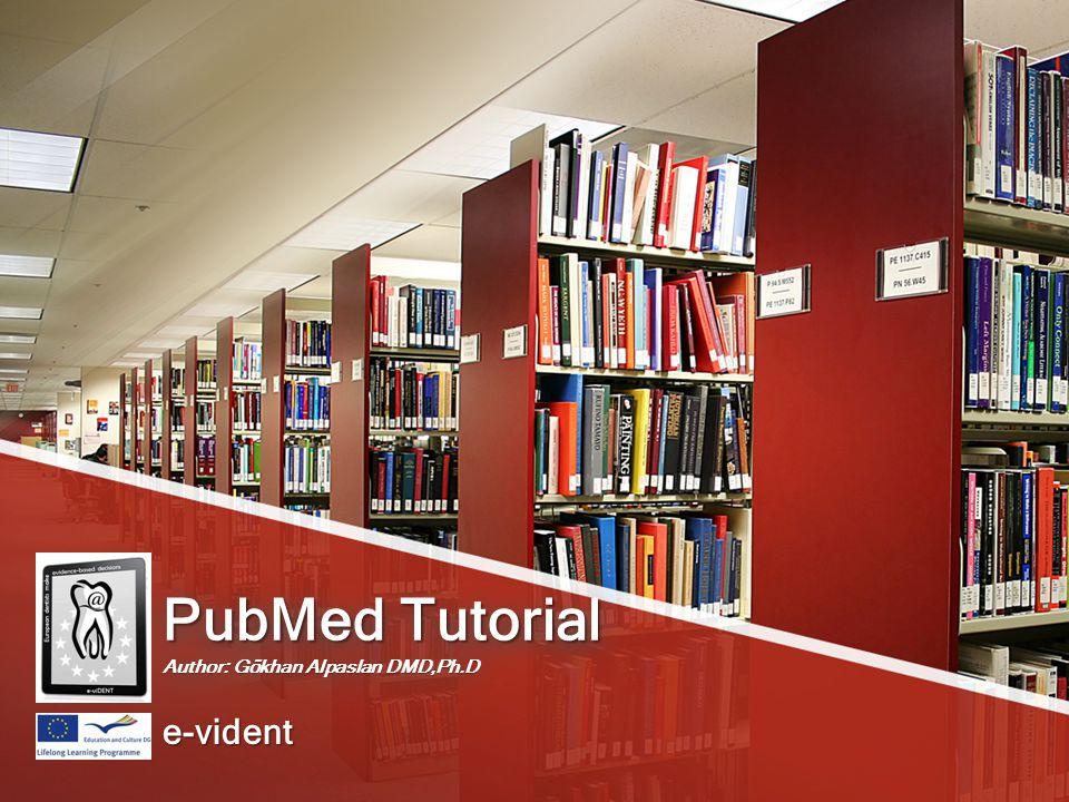 PubMed Tutorial Author: Gökhan Alpaslan DMD,Ph.D e-vident