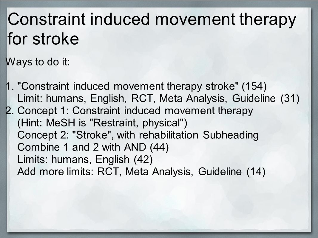 Constraint induced movement therapy for stroke Ways to do it: 1.