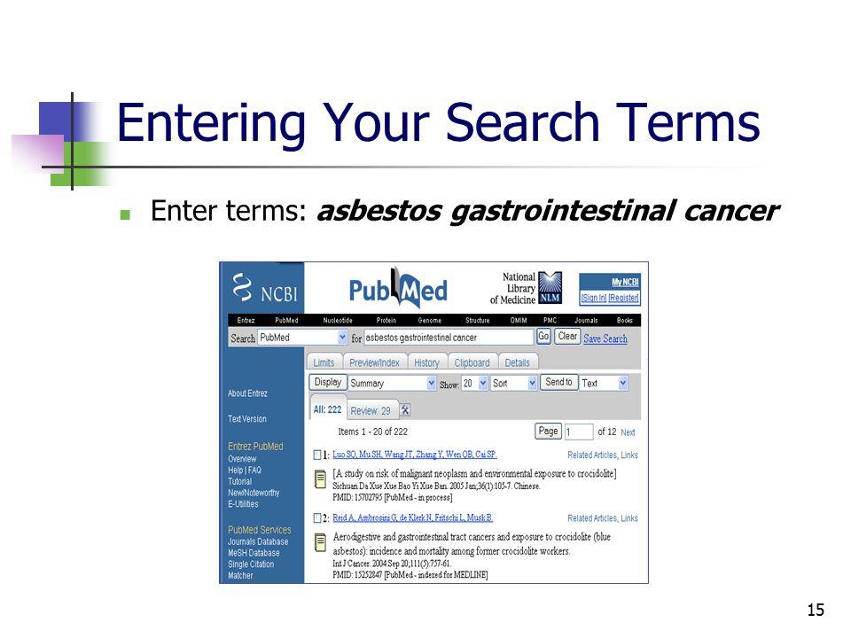 15 Entering Your Search Terms Enter terms: asbestos gastrointestinal cancer