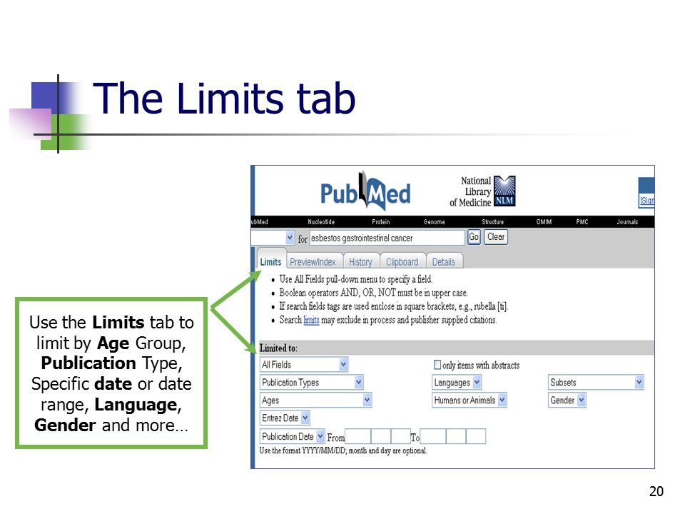 20 The Limits tab Use the Limits tab to limit by Age Group, Publication Type, Specific date or date range, Language, Gender and more…