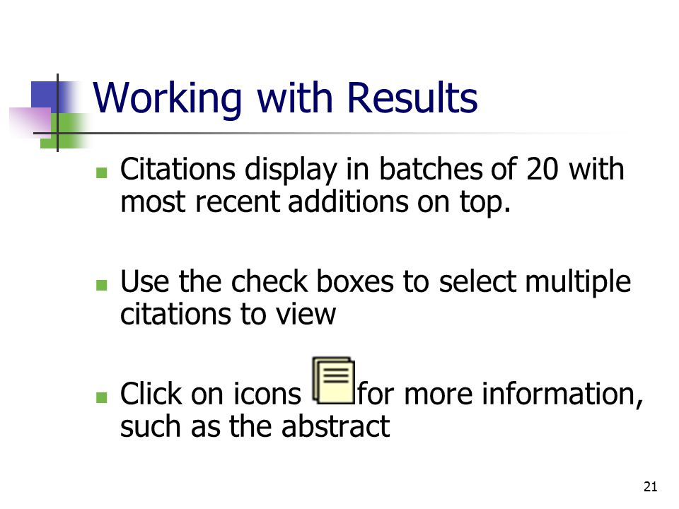 21 Working with Results Citations display in batches of 20 with most recent additions on top.