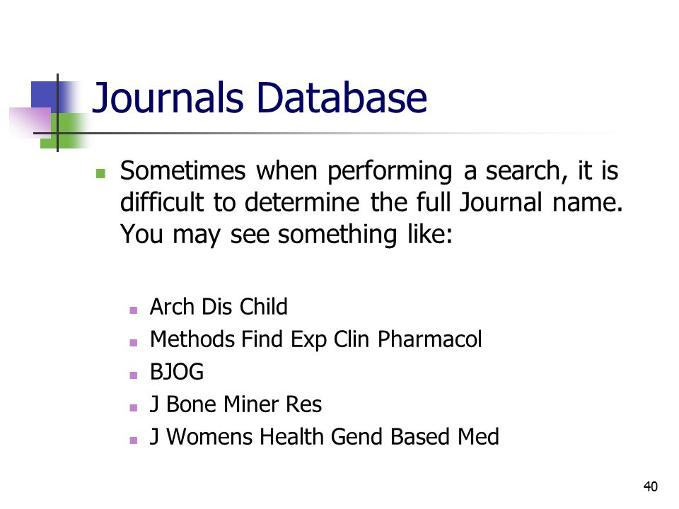 40 Journals Database Sometimes when performing a search, it is difficult to determine the full Journal name.