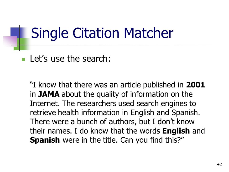 42 Single Citation Matcher Let's use the search: I know that there was an article published in 2001 in JAMA about the quality of information on the Internet.