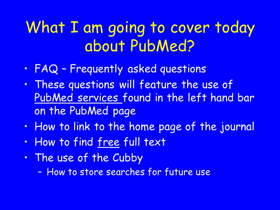 What I am going to cover today about PubMed.