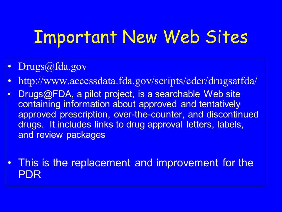 Important New Web Sites Drugs@fda.gov http://www.accessdata.fda.gov/scripts/cder/drugsatfda/ Drugs@FDA, a pilot project, is a searchable Web site cont