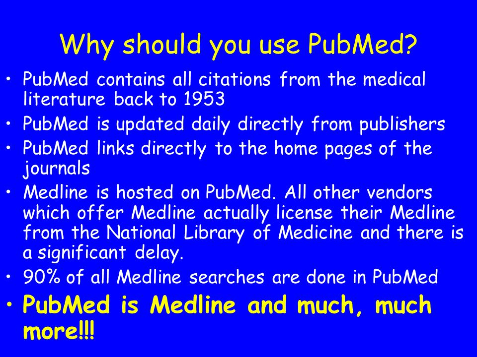 Why should you use PubMed.