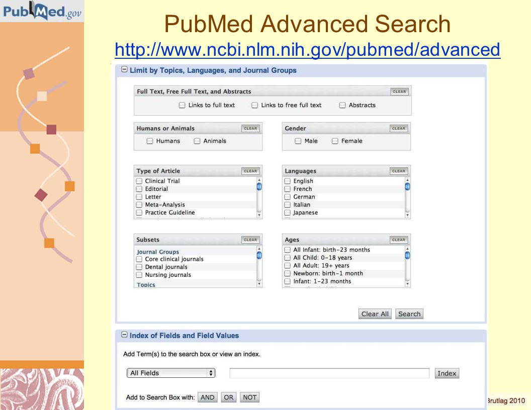 PubMed Advanced Search http://www.ncbi.nlm.nih.gov/pubmed/advanced http://www.ncbi.nlm.nih.gov/pubmed/advanced
