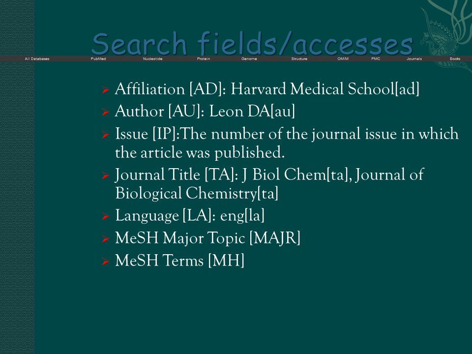Search fields/accesses  Affiliation [AD]: Harvard Medical School[ad]  Author [AU]: Leon DA[au]  Issue [IP]:The number of the journal issue in which