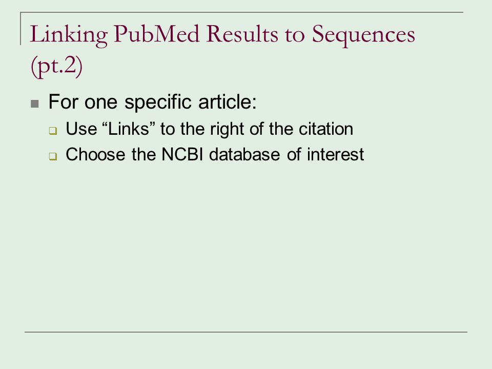 2 nd Practice Opportunity Using the articles you found in search #1,  Find all the sequences that these articles are linked to in RefSeq  Find sequences that one particular article links to 5 minutes.