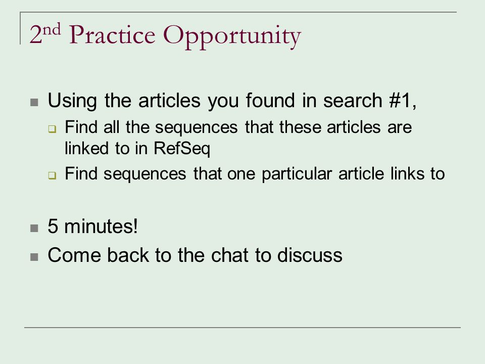 2 nd Practice Opportunity Using the articles you found in search #1,  Find all the sequences that these articles are linked to in RefSeq  Find seque
