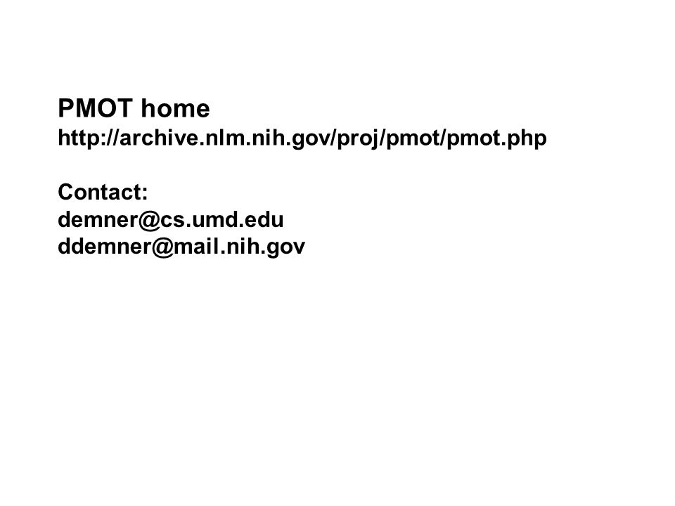 PMOT home http://archive.nlm.nih.gov/proj/pmot/pmot.php Contact: demner@cs.umd.edu ddemner@mail.nih.gov