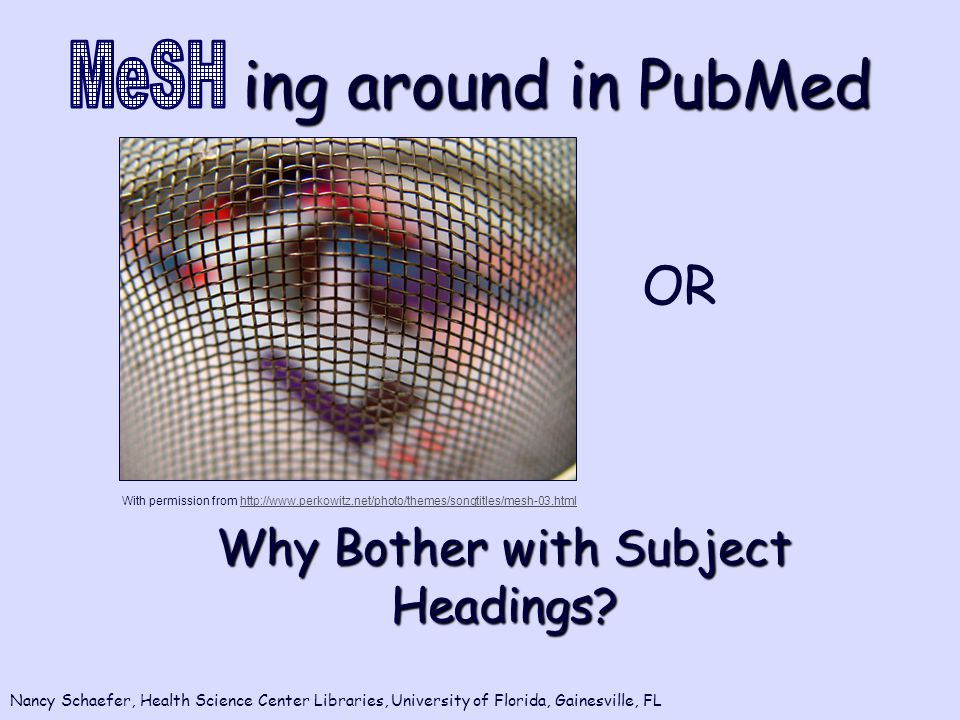 ing around in PubMed ing around in PubMed Why Bother with Subject Headings.