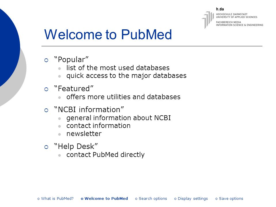 "Welcome to PubMed  ""Popular"" list of the most used databases quick access to the major databases  ""Featured"" offers more utilities and databases  """