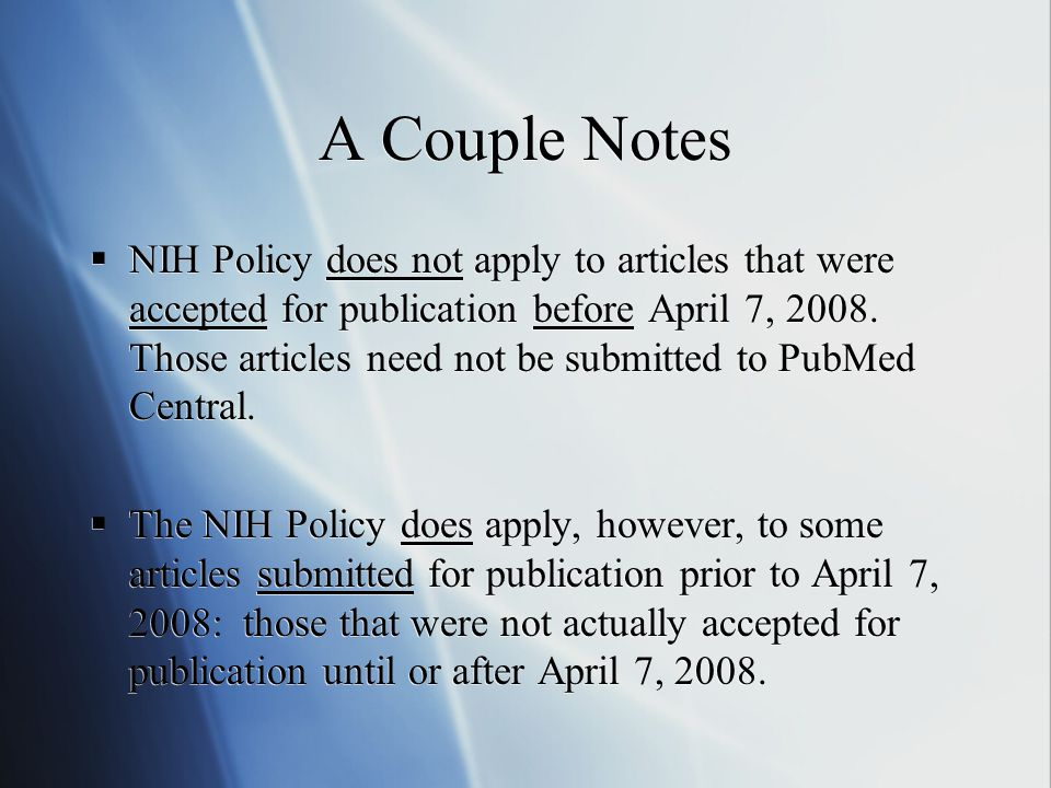 A Couple Notes  NIH Policy does not apply to articles that were accepted for publication before April 7, 2008.