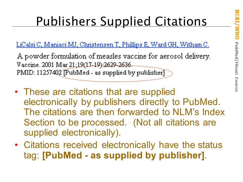 NCBI/WHO PubMed/Hinari Course Publishers Supplied Citations These are citations that are supplied electronically by publishers directly to PubMed.