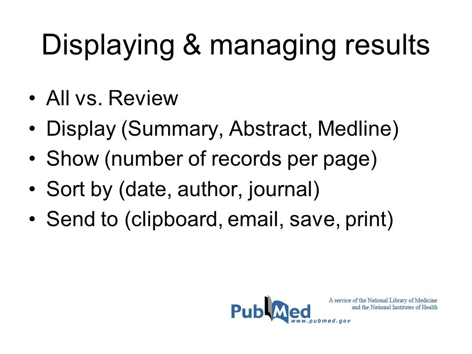Displaying & managing results All vs. Review Display (Summary, Abstract, Medline) Show (number of records per page) Sort by (date, author, journal) Se