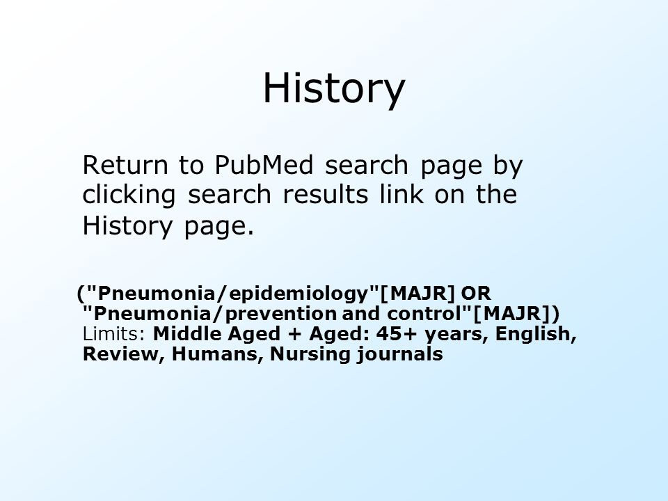 History Return to PubMed search page by clicking search results link on the History page. (