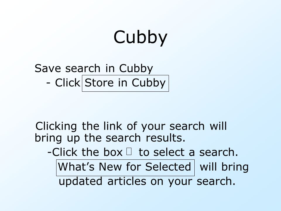 Cubby Save search in Cubby - Click Store in Cubby Clicking the link of your search will bring up the search results. -Click the box to select a search