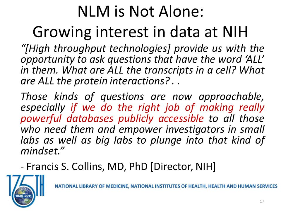 NLM is Not Alone: Growing interest in data at NIH [High throughput technologies] provide us with the opportunity to ask questions that have the word 'ALL' in them.