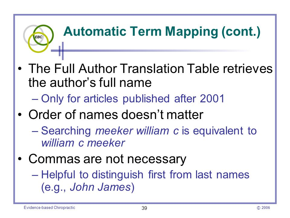 © 2006 Evidence-based Chiropractic 39 Automatic Term Mapping (cont.) The Full Author Translation Table retrieves the author's full name –Only for arti