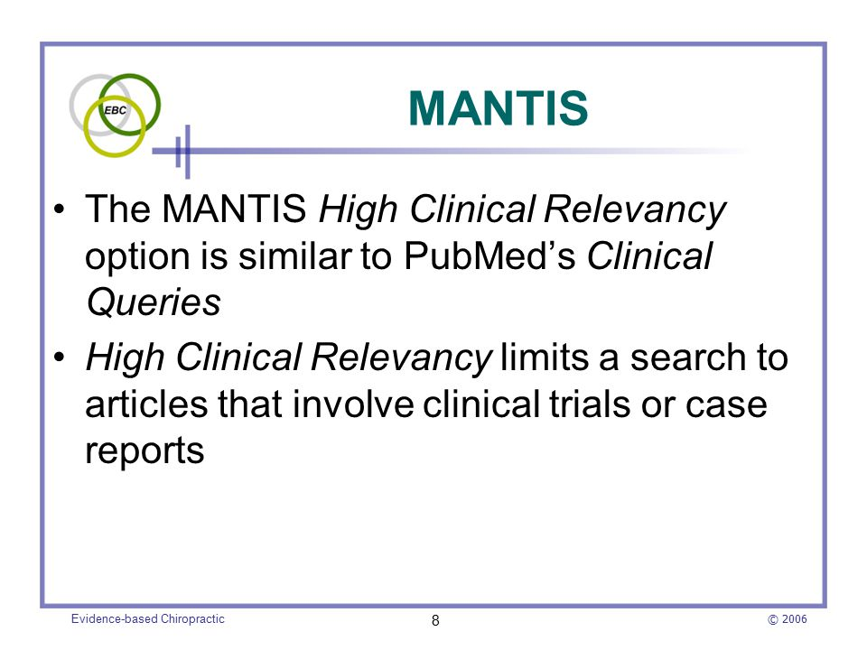 © 2006 Evidence-based Chiropractic 9 MANTIS advanced search page Search term High Clinical Relevancy check box MANTIS Advanced search screen