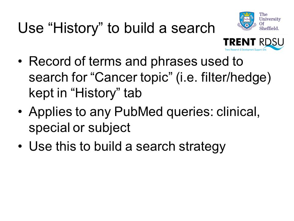 Use History to build a search Record of terms and phrases used to search for Cancer topic (i.e.