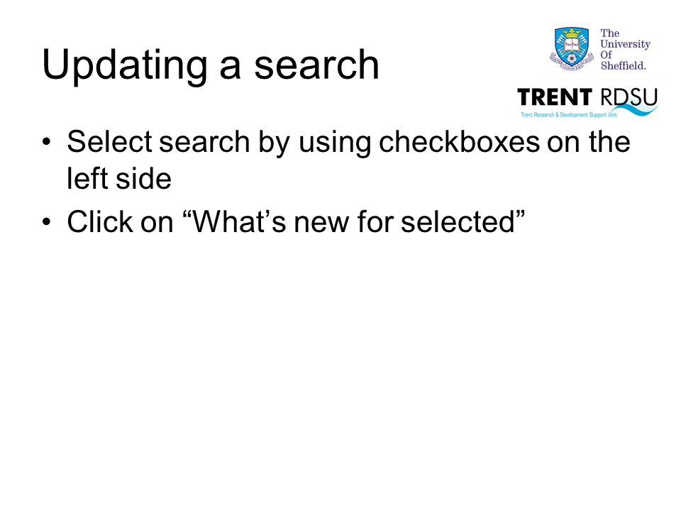 Updating a search Select search by using checkboxes on the left side Click on What's new for selected