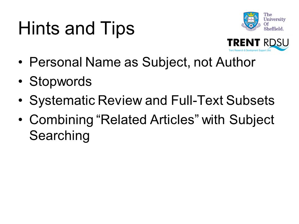 Hints and Tips Personal Name as Subject, not Author Stopwords Systematic Review and Full-Text Subsets Combining Related Articles with Subject Searching
